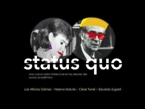 Vídeo: Status Quo, una nueva visión intelectual en los albores del ocaso académico