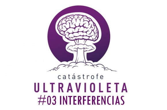 Catástrofe Ultravioleta #3 INTERFERENCIAS