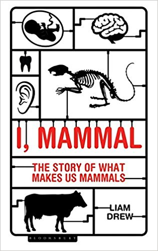 I, Mammal. The Story of What Makes Us Mammals