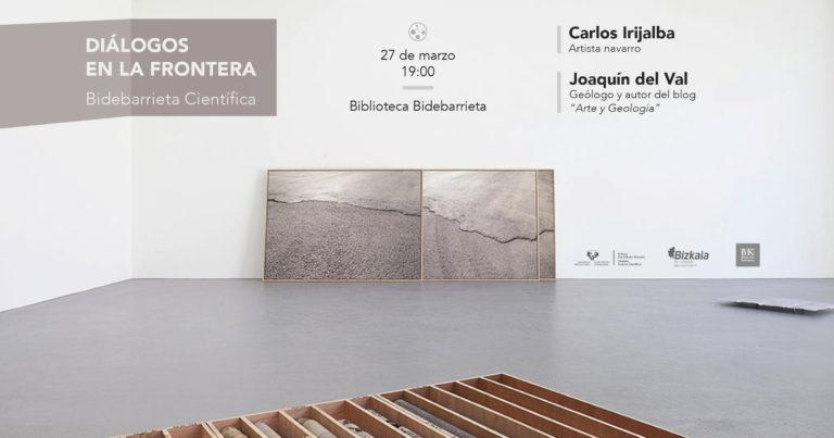 Diálogos en la frontera: Carlos Irijalba, artista y Joaquín del Val, geólogo